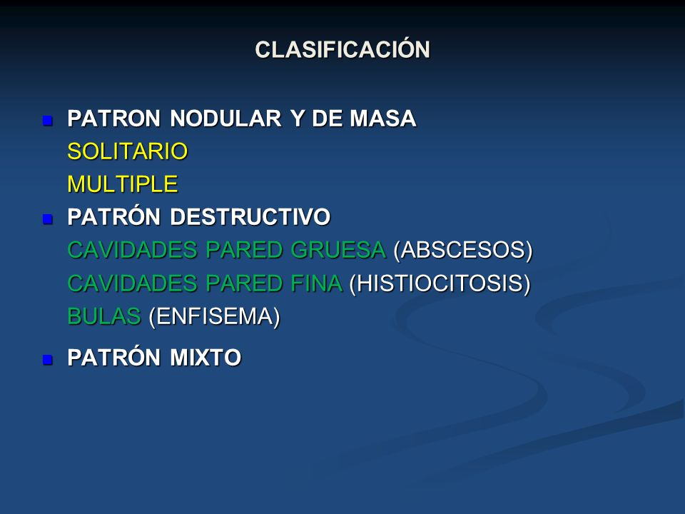 CLASIFICACIÓN PATRON NODULAR Y DE MASA. SOLITARIO. MULTIPLE. PATRÓN DESTRUCTIVO. CAVIDADES PARED GRUESA (ABSCESOS)