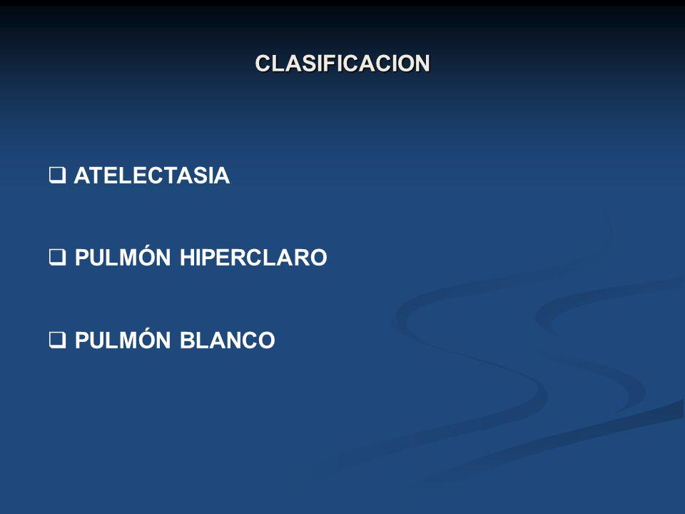 CLASIFICACION ATELECTASIA PULMÓN HIPERCLARO PULMÓN BLANCO