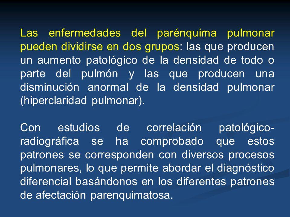 Las enfermedades del parénquima pulmonar pueden dividirse en dos grupos: las que producen un aumento patológico de la densidad de todo o parte del pulmón y las que producen una disminución anormal de la densidad pulmonar (hiperclaridad pulmonar).