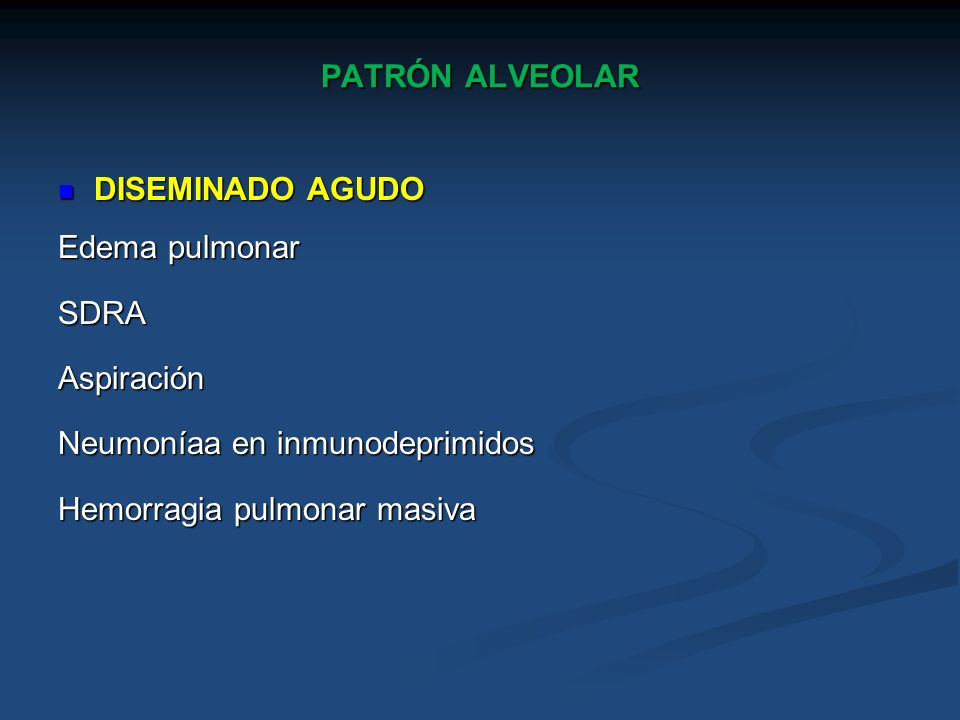 PATRÓN ALVEOLARDISEMINADO AGUDO.Edema pulmonar. SDRA.