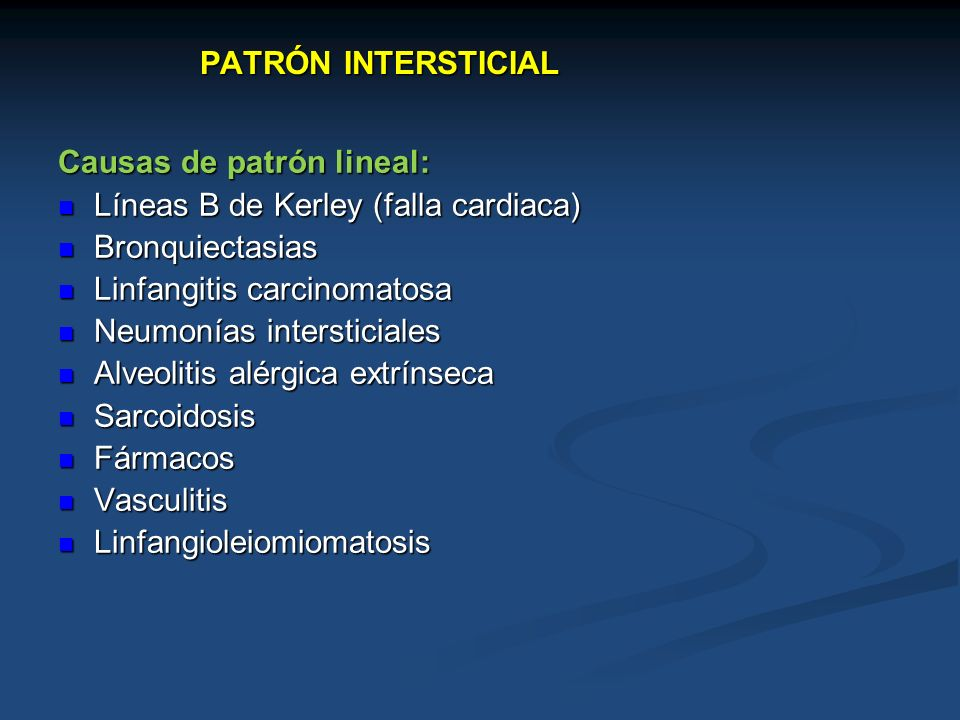 PATRÓN INTERSTICIALCausas de patrón lineal: Líneas B de Kerley (falla cardiaca) Bronquiectasias. Linfangitis carcinomatosa.