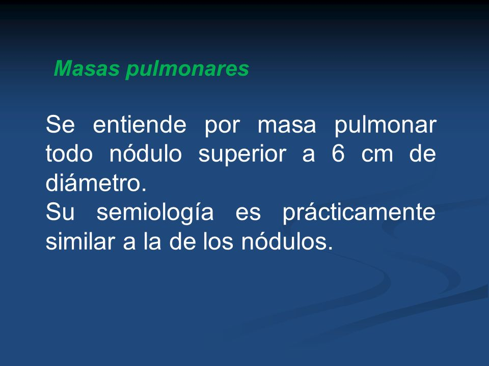 Se entiende por masa pulmonar todo nódulo superior a 6 cm de diámetro.