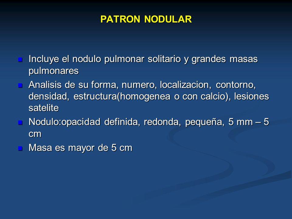 PATRON NODULAR Incluye el nodulo pulmonar solitario y grandes masas pulmonares.