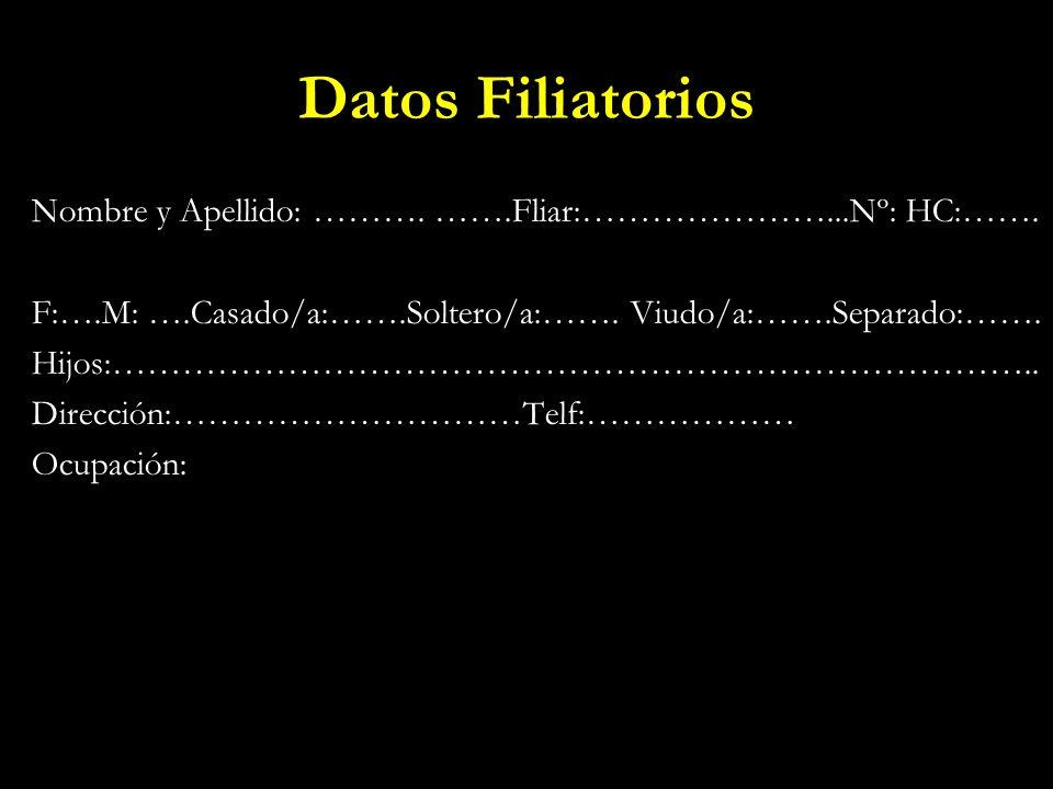 Datos Filiatorios Nombre y Apellido: ………. …….Fliar:…………………...Nº: HC:……. F:….M: ….Casado/a:…….Soltero/a:……. Viudo/a:…….Separado:…….