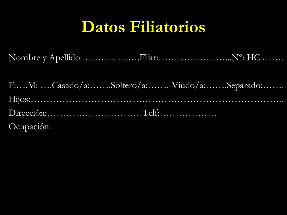 Datos FiliatoriosNombre y Apellido: ………. …….Fliar:…………………...Nº: HC:……. F:….M: ….Casado/a:…….Soltero/a:……. Viudo/a:…….Separado:…….