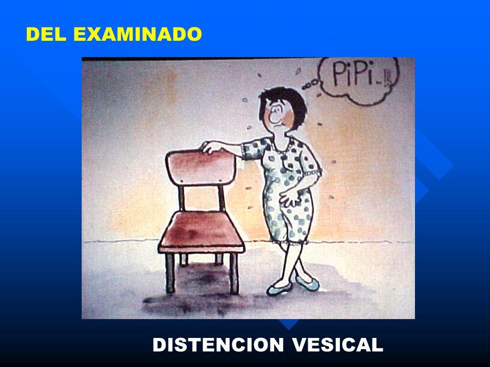 DEL EXAMINADO DISTENCION VESICAL
