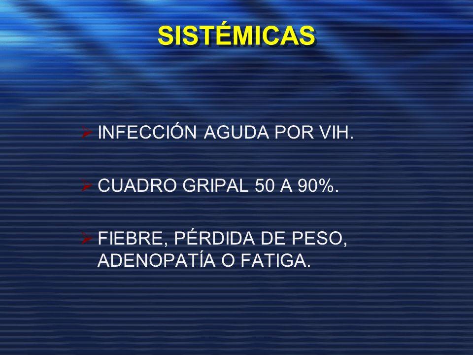 SISTÉMICAS INFECCIÓN AGUDA POR VIH. CUADRO GRIPAL 50 A 90%.