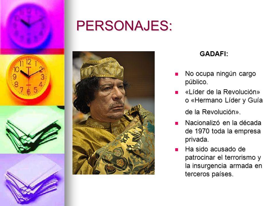 PERSONAJES: GADAFI: No ocupa ningún cargo público.