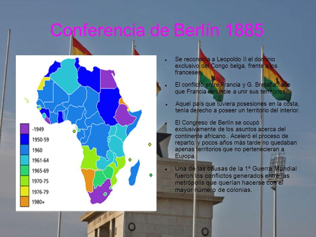 Conferencia de Berlín 1885 Se reconocía a Leopoldo II el dominio exclusivo del Congo belga, frente a los franceses.