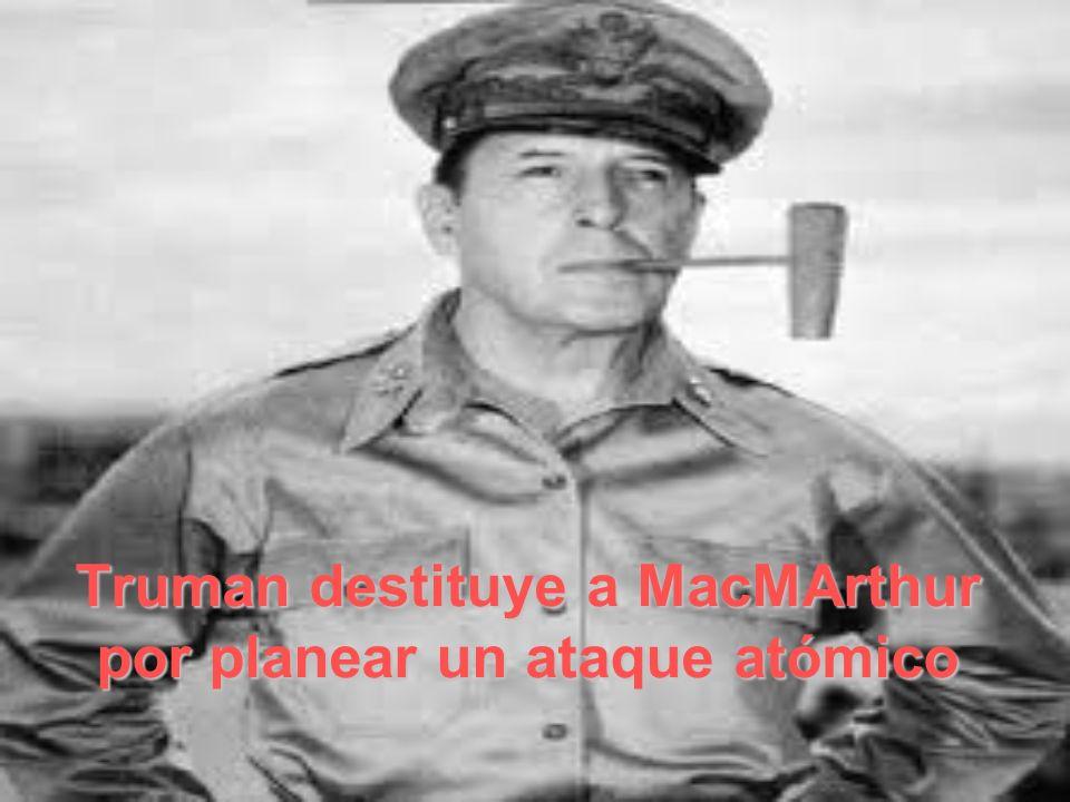 Truman destituye a MacMArthur por planear un ataque atómico