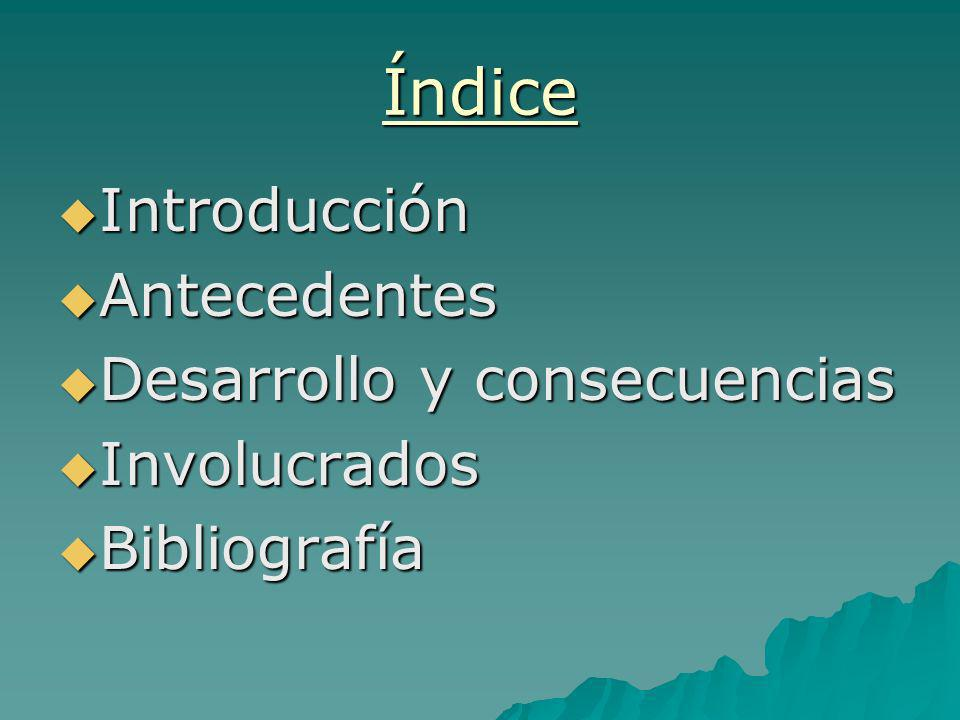 Índice Introducción Antecedentes Desarrollo y consecuencias