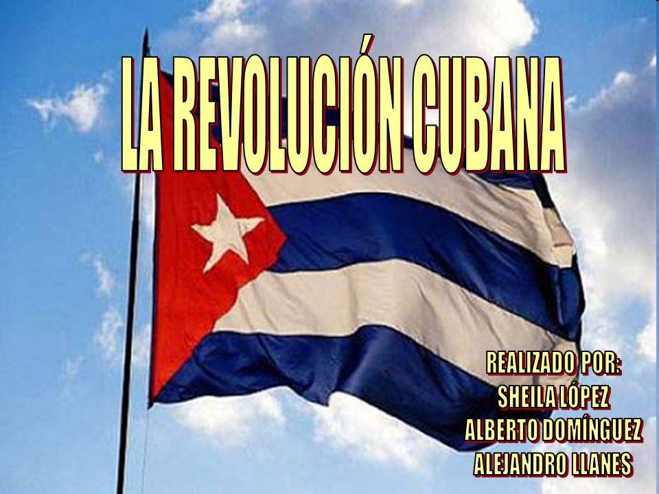 LA REVOLUCIÓN CUBANA REALIZADO POR: SHEILA LÓPEZ ALBERTO DOMÍNGUEZ