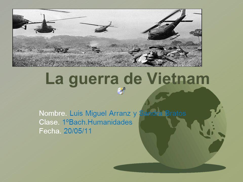 La guerra de Vietnam Nombre. Luis Miguel Arranz y Sandra Bratos Clase.