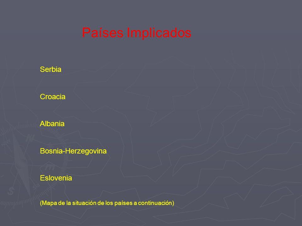 Países Implicados Serbia Croacia Albania Bosnia-Herzegovina Eslovenia