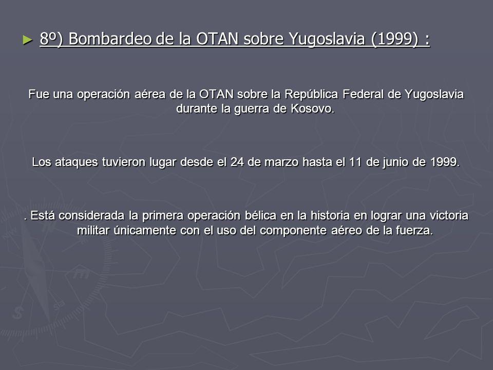 8º) Bombardeo de la OTAN sobre Yugoslavia (1999) :