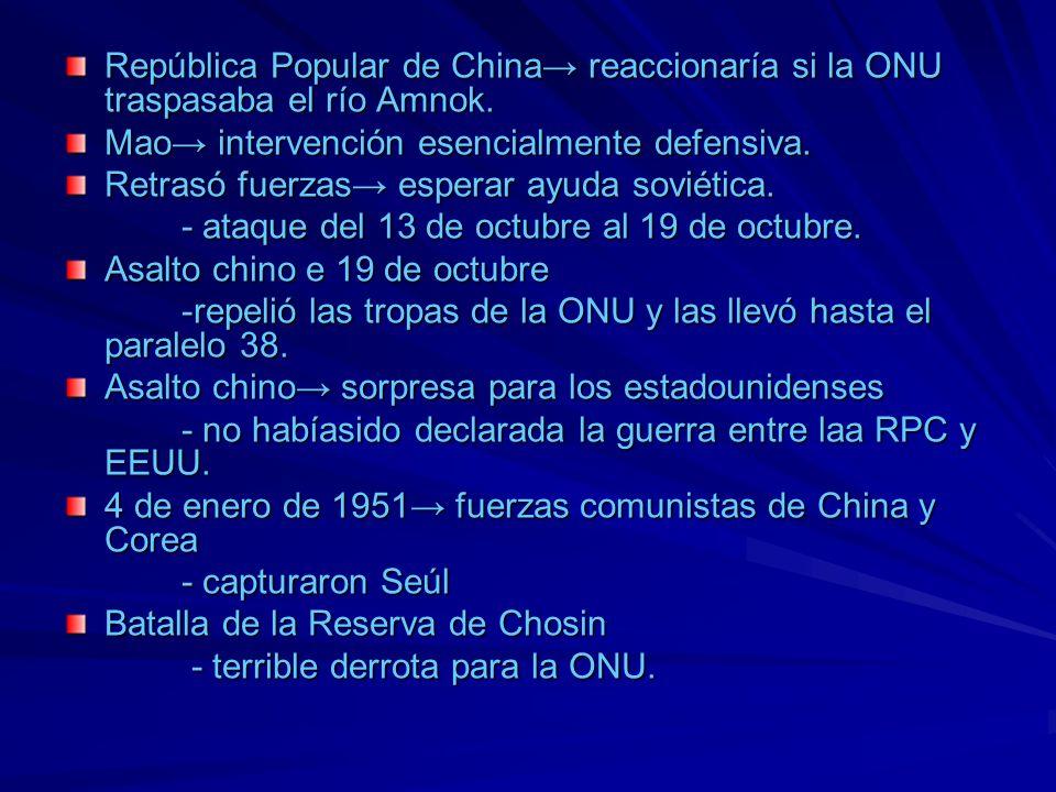 República Popular de China→ reaccionaría si la ONU traspasaba el río Amnok.