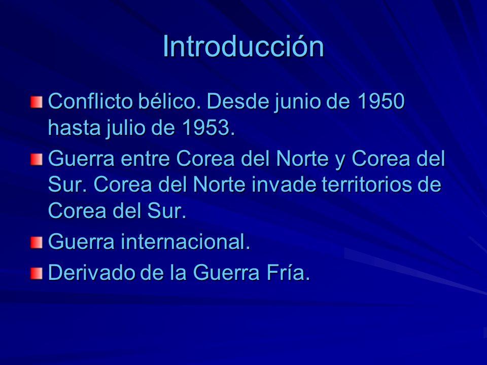 IntroducciónConflicto bélico. Desde junio de 1950 hasta julio de 1953.