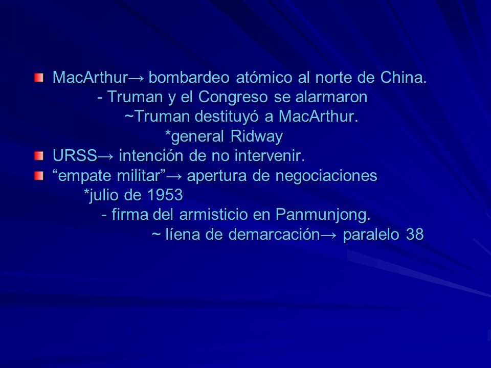 MacArthur→ bombardeo atómico al norte de China.