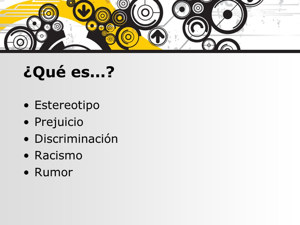 ¿Qué es... Estereotipo Prejuicio Discriminación Racismo Rumor