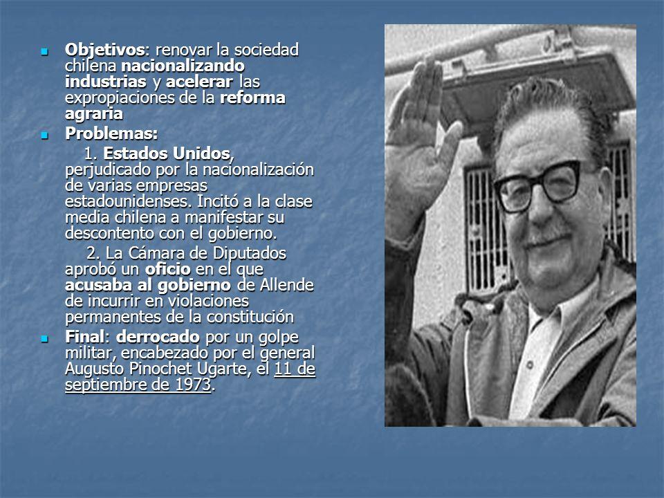 Objetivos: renovar la sociedad chilena nacionalizando industrias y acelerar las expropiaciones de la reforma agraria