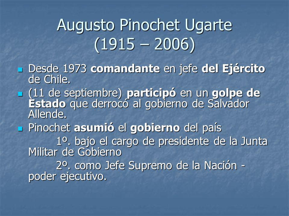 Augusto Pinochet Ugarte (1915 – 2006)