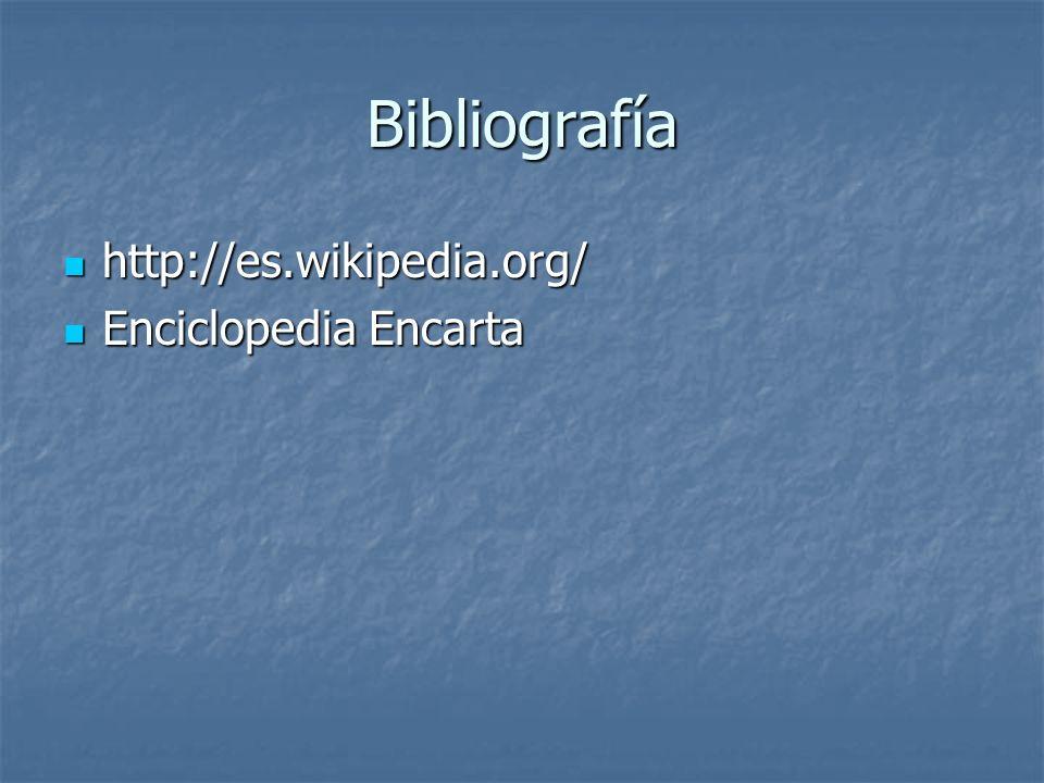 Bibliografía http://es.wikipedia.org/ Enciclopedia Encarta