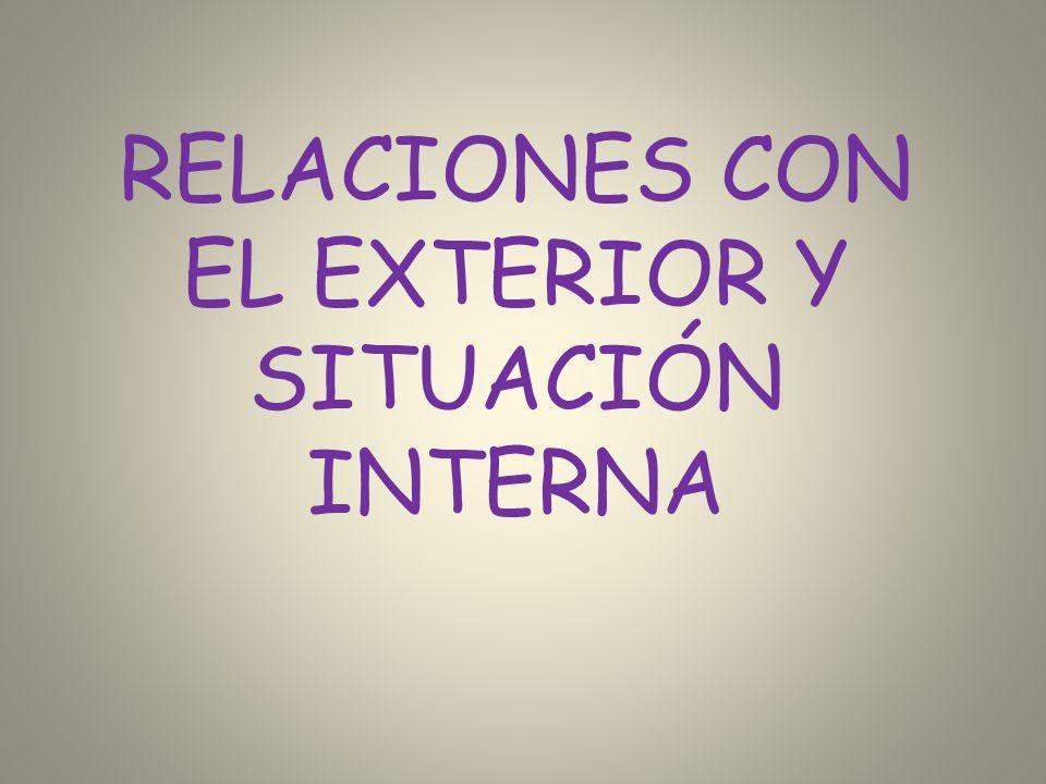 RELACIONES CON EL EXTERIOR Y SITUACIÓN INTERNA