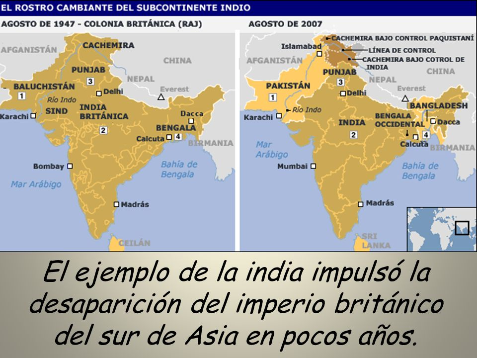 El ejemplo de la india impulsó la desaparición del imperio británico del sur de Asia en pocos años.