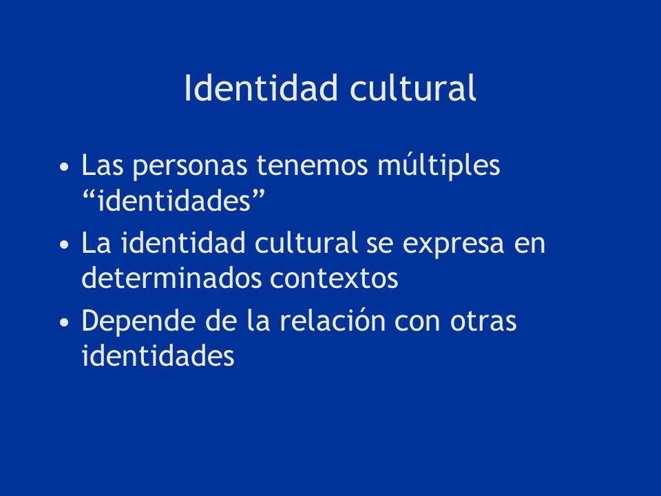 Identidad cultural Las personas tenemos múltiples identidades