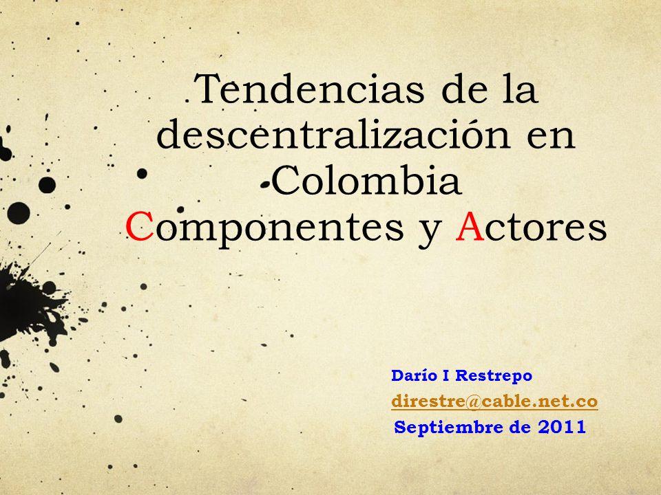 Tendencias de la descentralización en Colombia Componentes y Actores