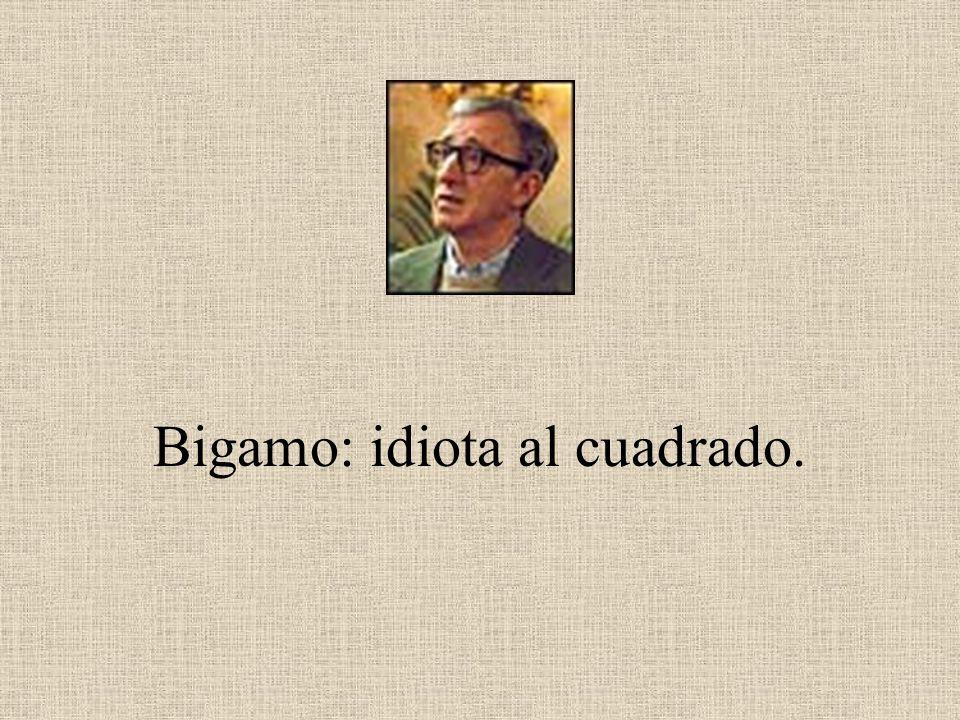 Bigamo: idiota al cuadrado.