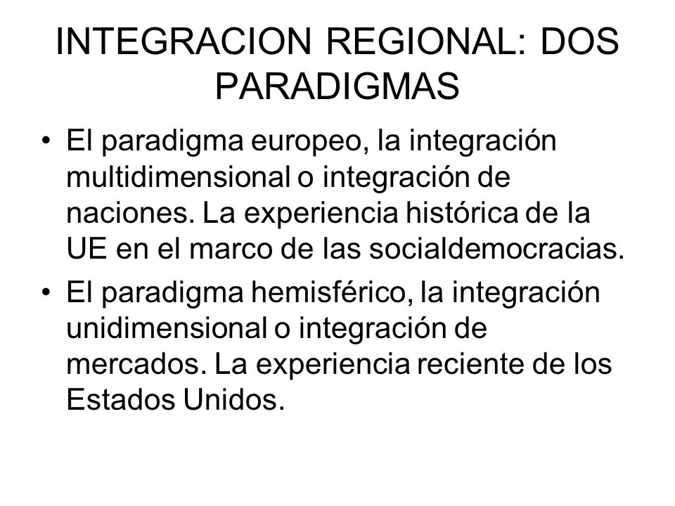 INTEGRACION REGIONAL: DOS PARADIGMAS
