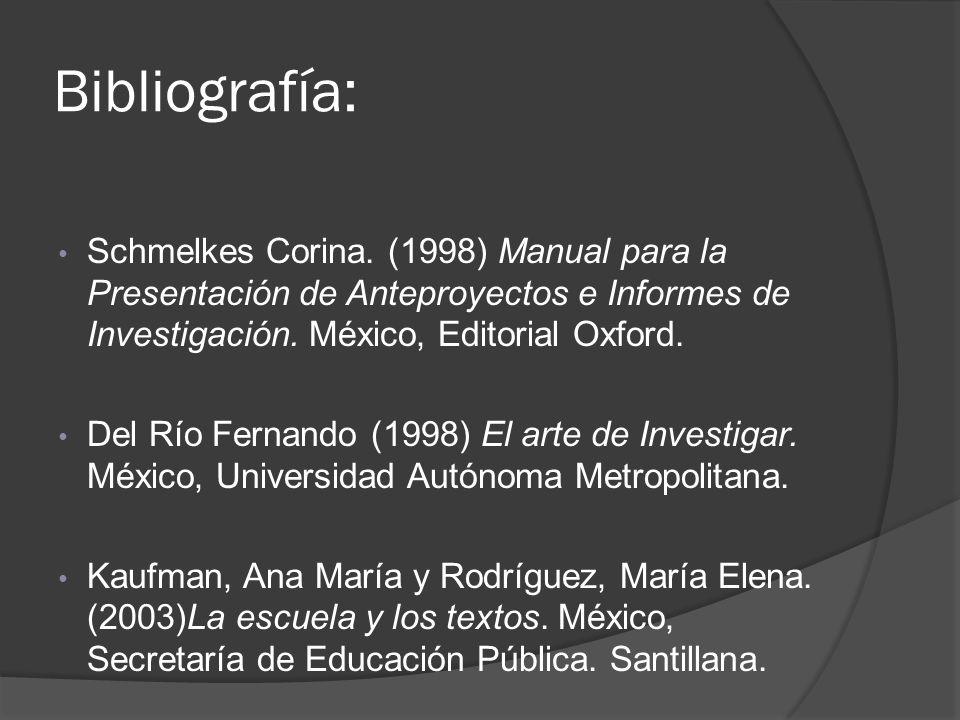 Bibliografía: Schmelkes Corina. (1998) Manual para la Presentación de Anteproyectos e Informes de Investigación. México, Editorial Oxford.