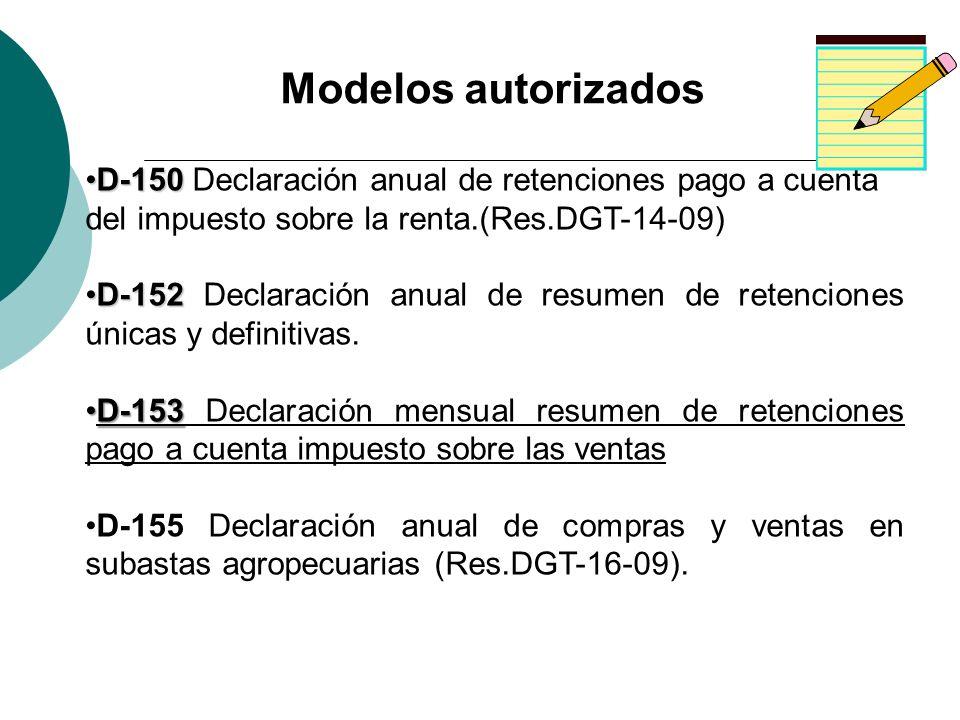 Modelos autorizadosD-150 Declaración anual de retenciones pago a cuenta del impuesto sobre la renta.(Res.DGT-14-09)