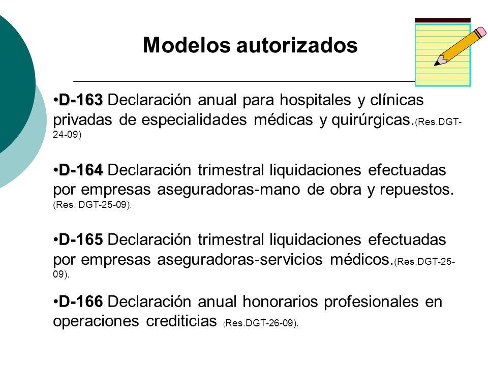Modelos autorizadosD-163 Declaración anual para hospitales y clínicas privadas de especialidades médicas y quirúrgicas.(Res.DGT-24-09)