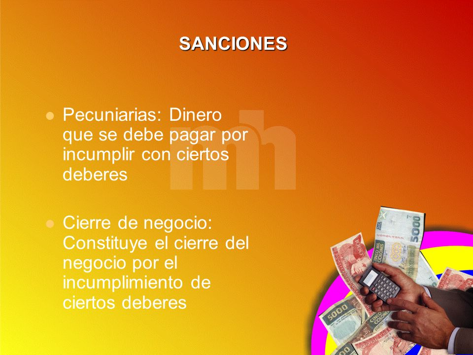 SANCIONES Pecuniarias: Dinero que se debe pagar por incumplir con ciertos deberes.