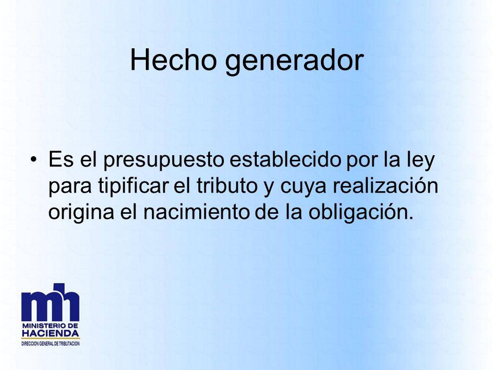 Hecho generadorEs el presupuesto establecido por la ley para tipificar el tributo y cuya realización origina el nacimiento de la obligación.