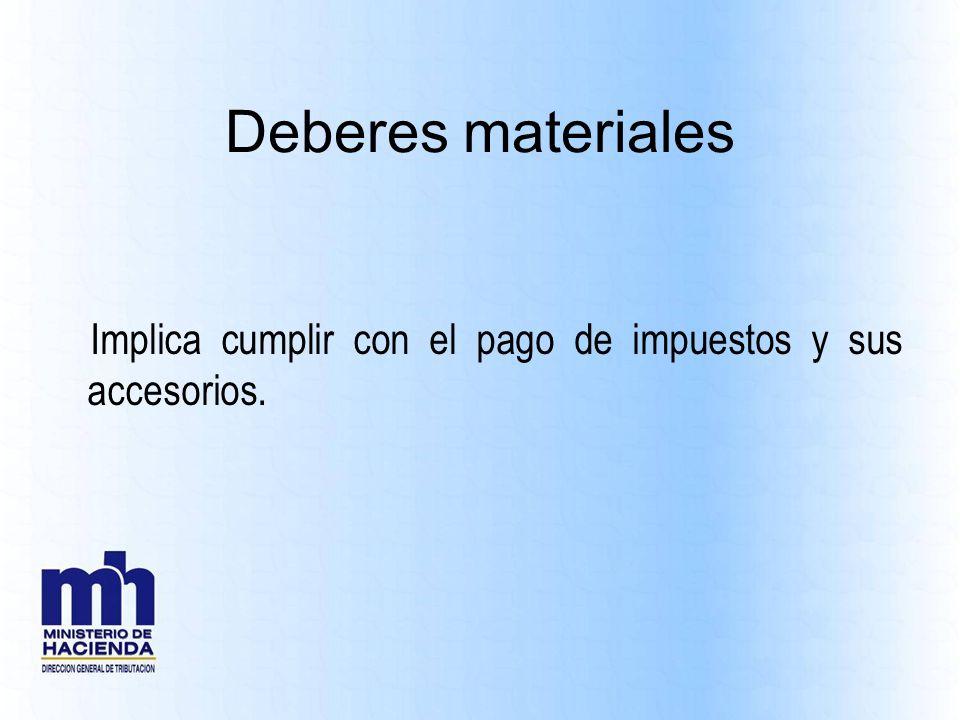 Deberes materiales Implica cumplir con el pago de impuestos y sus accesorios.