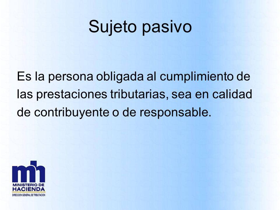 Sujeto pasivo Es la persona obligada al cumplimiento de