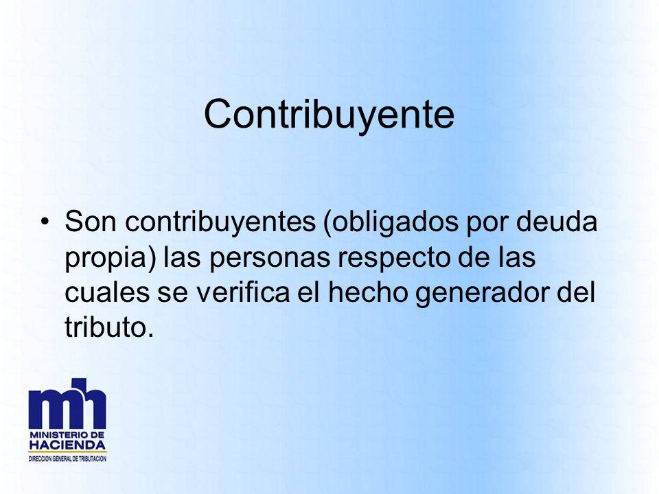 ContribuyenteSon contribuyentes (obligados por deuda propia) las personas respecto de las cuales se verifica el hecho generador del tributo.
