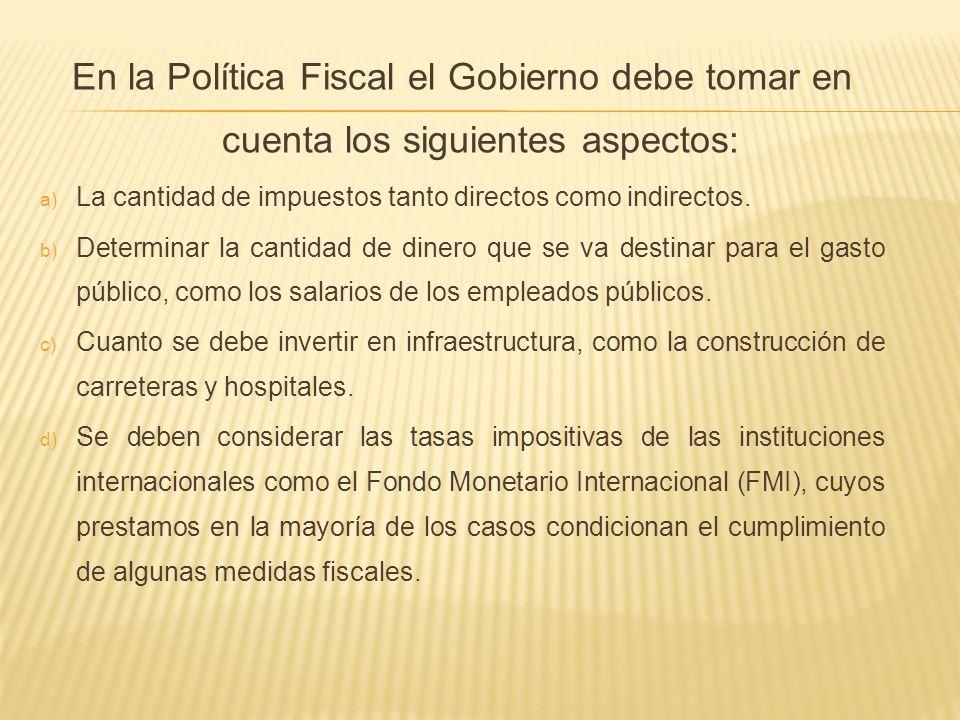 En la Política Fiscal el Gobierno debe tomar en cuenta los siguientes aspectos: