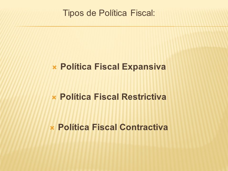 Política Fiscal Expansiva Política Fiscal Restrictiva