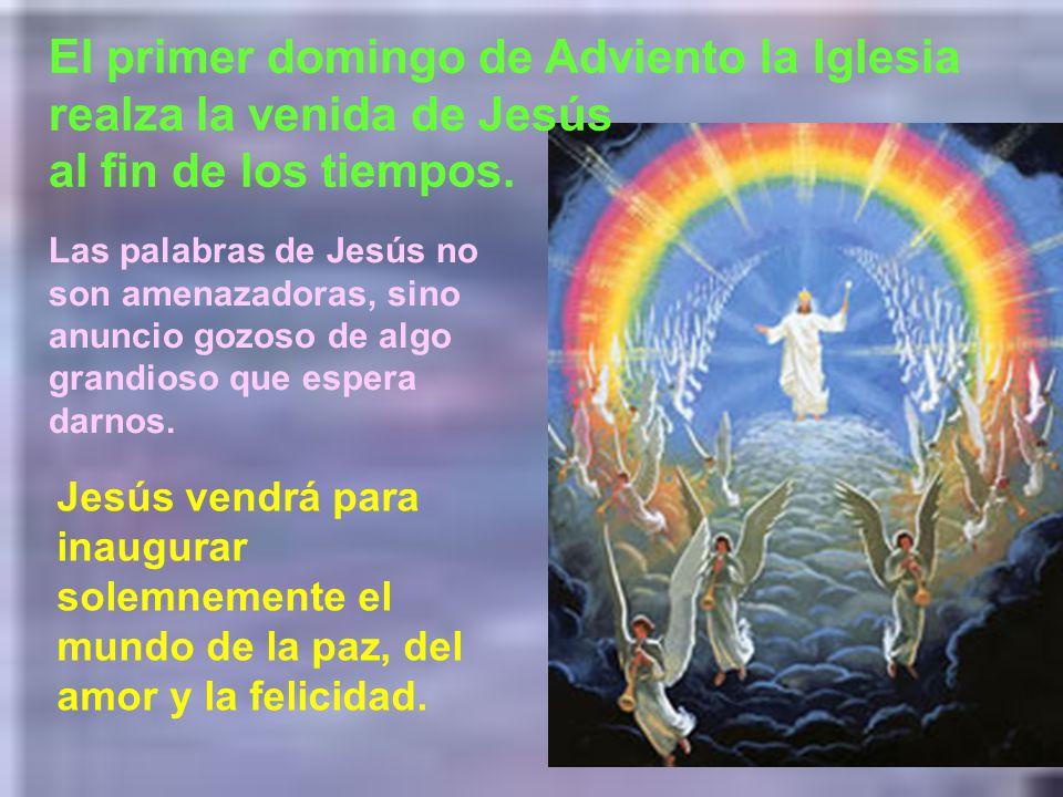 El primer domingo de Adviento la Iglesia realza la venida de Jesús al fin de los tiempos.