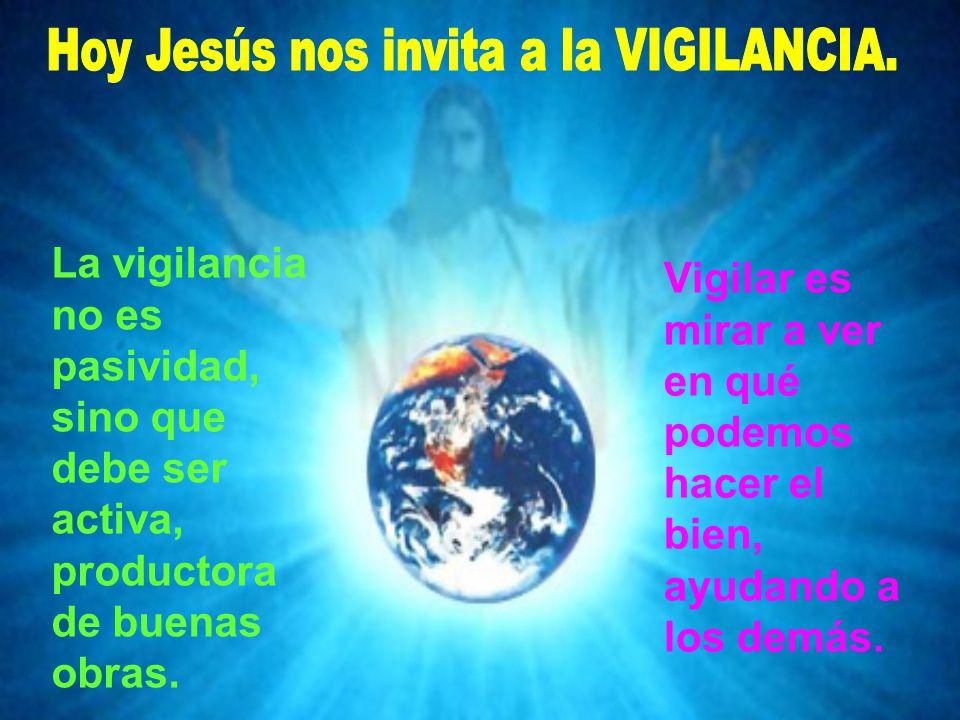 Hoy Jesús nos invita a la VIGILANCIA.