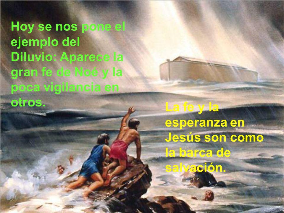 Hoy se nos pone el ejemplo del Diluvio: Aparece la gran fe de Noé y la poca vigilancia en otros.