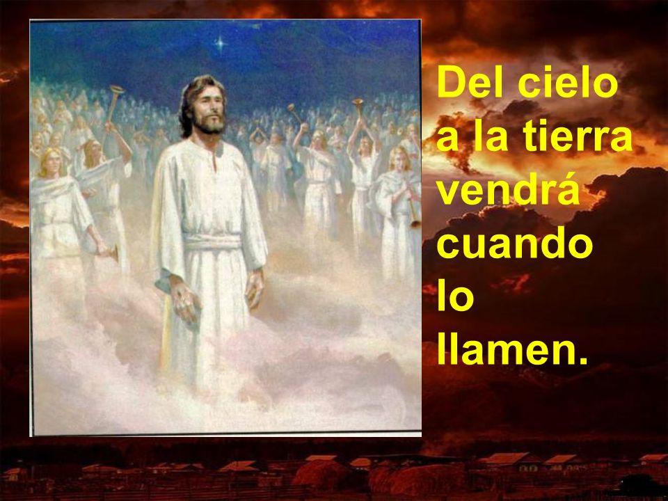 Del cielo a la tierra vendrá cuando lo llamen.