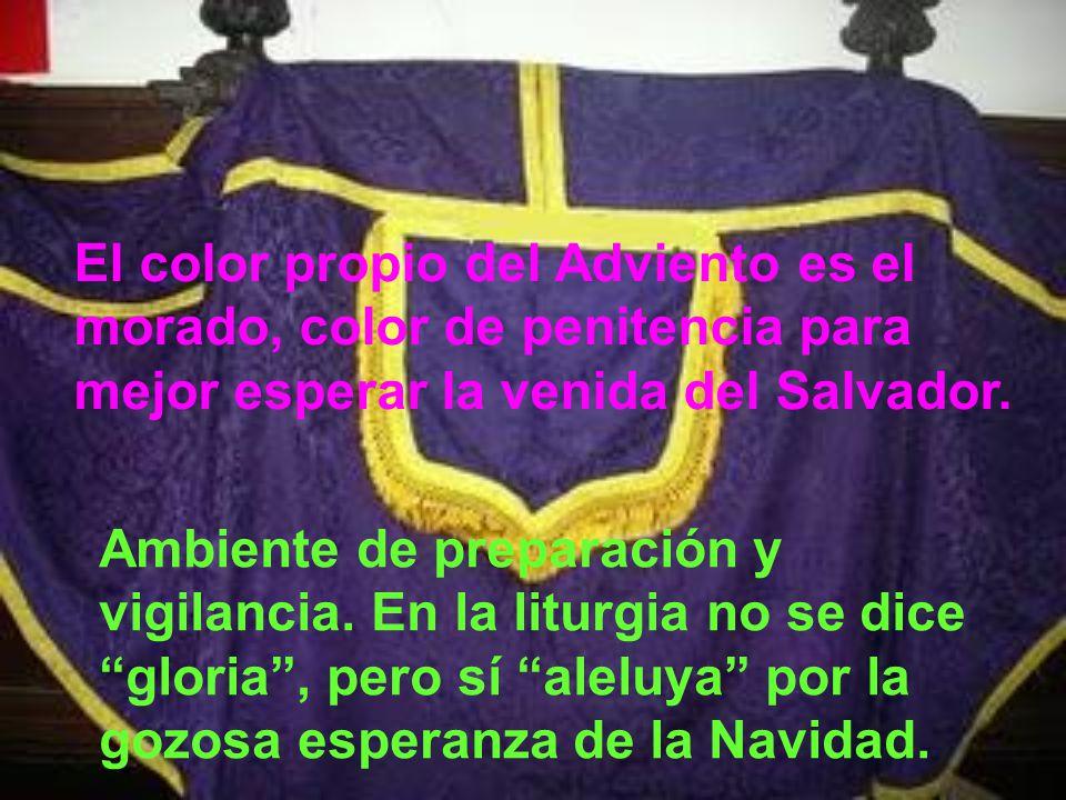 El color propio del Adviento es el morado, color de penitencia para mejor esperar la venida del Salvador.