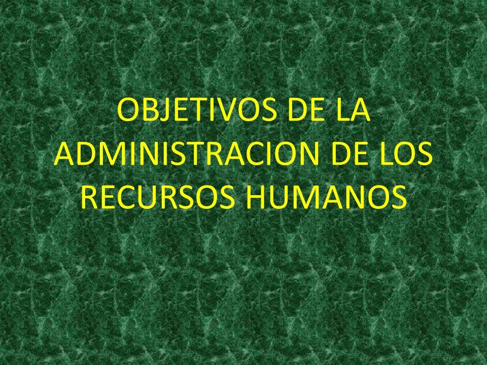 OBJETIVOS DE LA ADMINISTRACION DE LOS RECURSOS HUMANOS