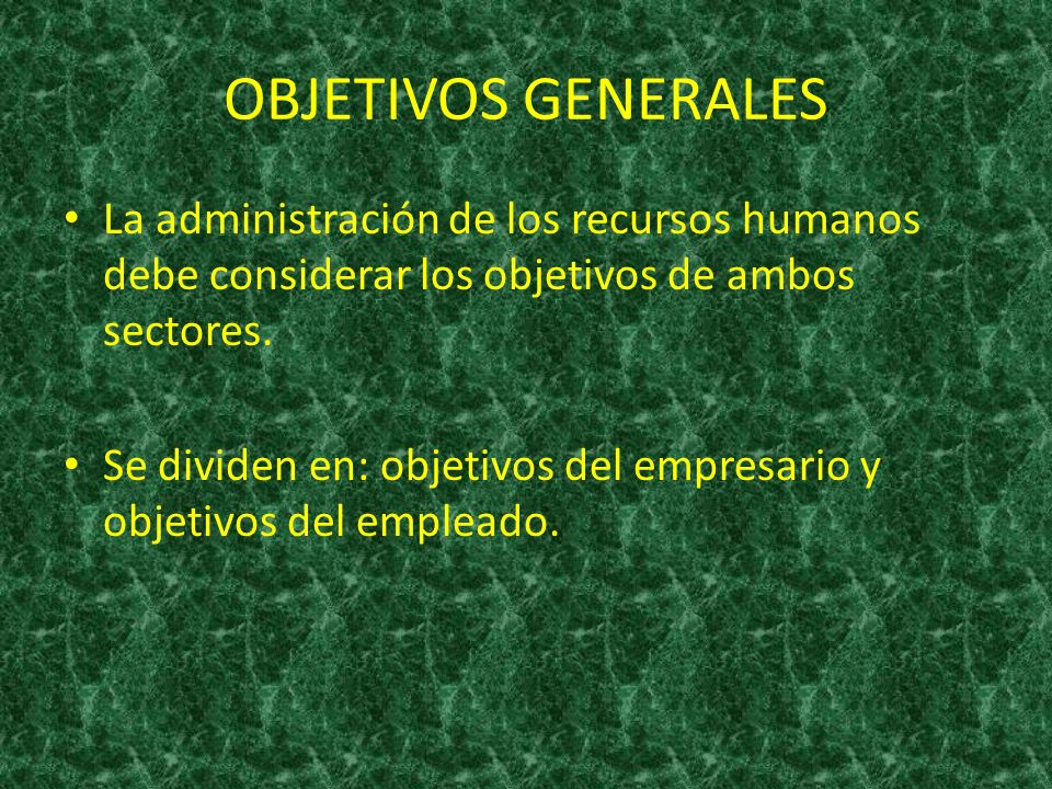 OBJETIVOS GENERALES La administración de los recursos humanos debe considerar los objetivos de ambos sectores.