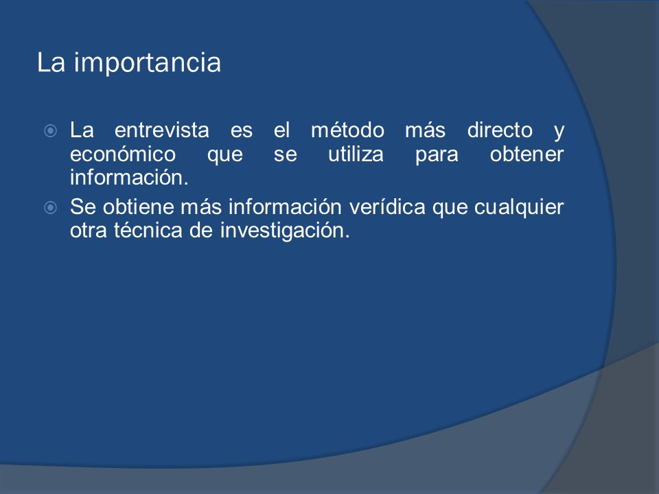 La importancia La entrevista es el método más directo y económico que se utiliza para obtener información.